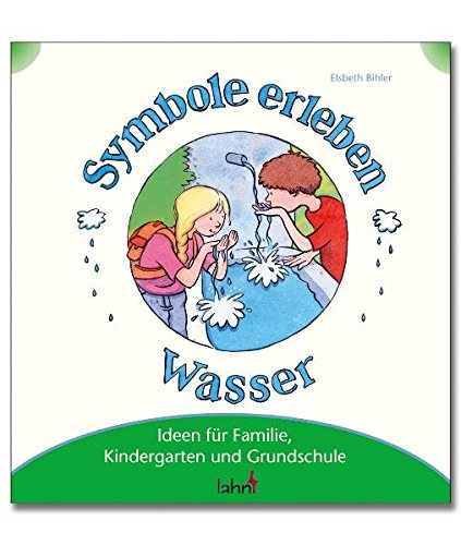 Mit Kindern Symbole erleben - Wasser: Ideen für Familie, Kindergarten und Grundschule