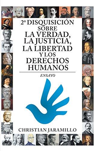 2ª Disquisición Sobre La Verdad, La Justicia, La Libertad Y Los Derechos Humanos: Ensayo por Christian Jaramillo