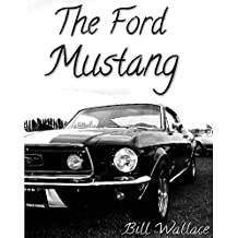 The Ford Mustang - America's Greatest Muscle Car (English Edition)