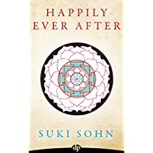 Happily Ever After: 8 Principles from Ancient Esoteric Traditions and Neuroscience to Healing a Broken Heart (English Edition)
