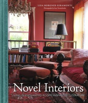 By Lisa Borgnes Giramonti ; Lisa Borgnes Giramonti ; Ivan Terestchenko ( Author ) [ Novel Interiors: Living in Enchanted Rooms Inspired by Literature By Dec-2014 Hardcover