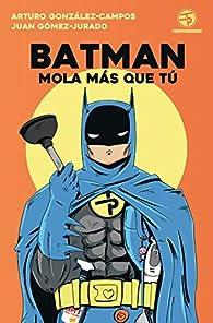 Batman mola más que tú par Juan Gómez-Jurado