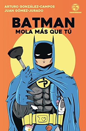 Batman mola más que tú (No Ficción Timunmas) por Juan Gómez-Jurado