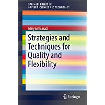 Strategies and Techniques for Quality and Flexibility (SpringerBriefs in Applied Sciences and Technology)
