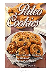 Paleo Cookies: Bake Your Favorite Cookies Which Are Gluten Free and Part of The Paleo Diet! by Angelina Dylon (2015-03-02)