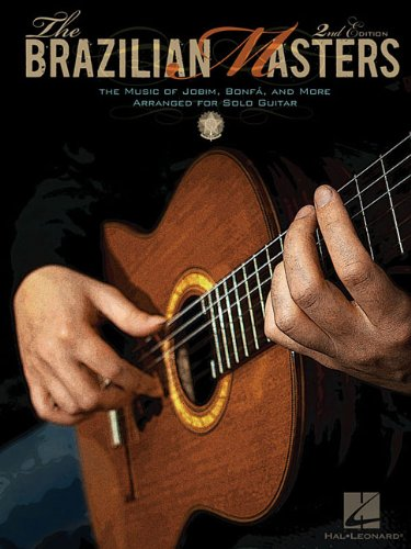The Brazilian Masters: The Music of Jobim, Bonfa, And Baden Powell for Solo Guitar