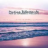 Musica Rilassante per la Spiaggia Italiana - Chillout Tropicale, Musica per Riposare