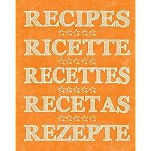 Recipes - Ricette - Recettes - Recetas - Rezepte: Orange - Arancione - Naranja (Recipe Journal - Quaderno per ricette - Cuaderno de recetas - Cahier de recettes - Receptbuch)
