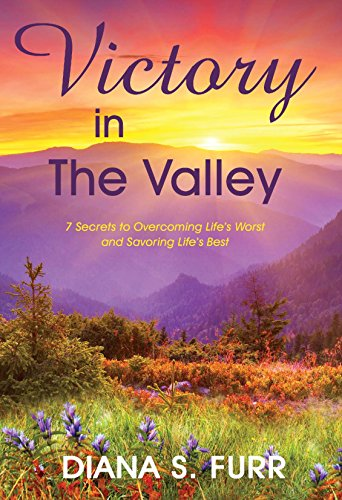 victory-in-the-valley-7-secrets-to-overcoming-lifes-worst-and-savoring-lifes-best-english-edition