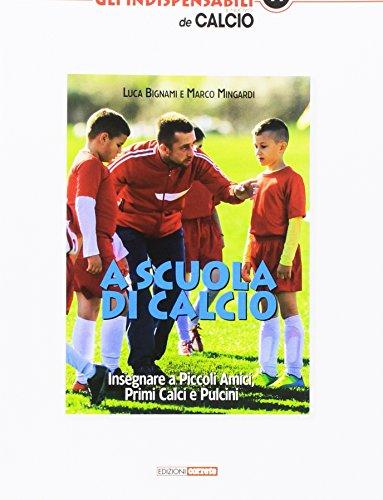 A scuola di calcio. Insegnare a Piccoli Amici, Primi Calci e Pulcini - Amazon Libri