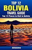 Top 12 Places to Visit in Bolivia - Top 12 Bolivia Travel Guide (Includes Salar de Uyuni, Tiwanaku, La Paz, Lake Titicaca, Sucre, Death Road, & More)
