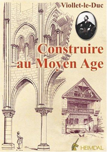 Construire au Moyen Age par Eugène Emmanuel Viollet-le-Duc