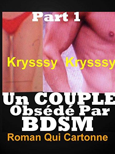 UN COUPLE Obsédé Par BDSM: HISTOIRE EROTIQUE CHAUDE à Succès POUR ADULTES(-18)! par krysssy krysssy