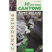 Les 30 plus beaux canyons des Alpes du sud : Alpes maritimes, Verdon, Ligurie