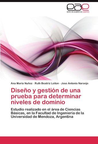 Diseño y gestión de una prueba para determinar niveles de dominio: Estudio realizado en el área de Ciencias Básicas, en la Facultad de Ingeniería de la Universidad de Mendoza, Argentina