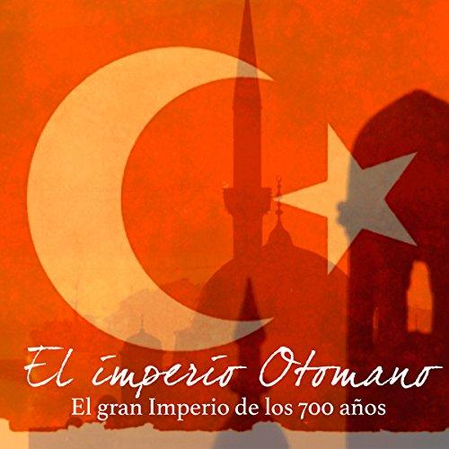 El imperio Otomano [The Ottoman Empire]  Audiolibri