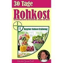 30 Tage Rohkost: Ein Selbstexperiment mit frischem Obst, Gemüse und Nüssen (Ratgeber Rohkost Ernährung 1)
