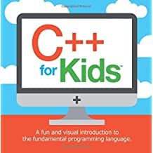 C++ for Kids: A fun and visual introduction to the fundamental programming language. (Programming Fundamentals for Kids)