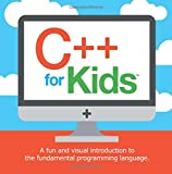 C++ for Kids: A fun and visual introduction to the fundamental programming language.: Volume 1 (Programming Fundamentals for Kids)