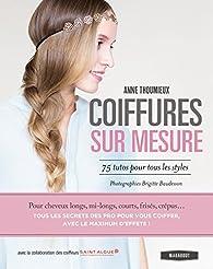 Coiffures sur mesure: 75 tutos pour tous les styles par Anne Thoumieux