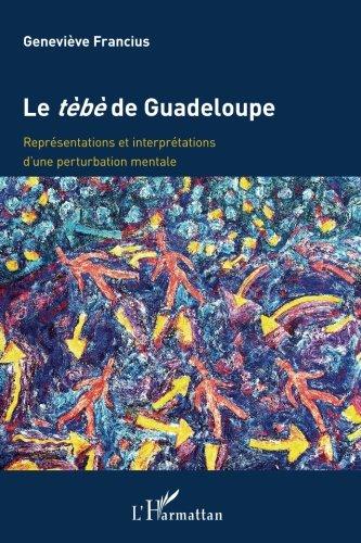 Tebe de Guadeloupe Représentations et Interpretations d'une Perturbation Mentale