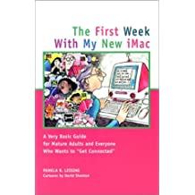 The First Week with My New IMac: A Very Basic Guide for Older Adults and Everyone Who Wants to Get Connected by Pamela R. Lessing (2001-09-27)