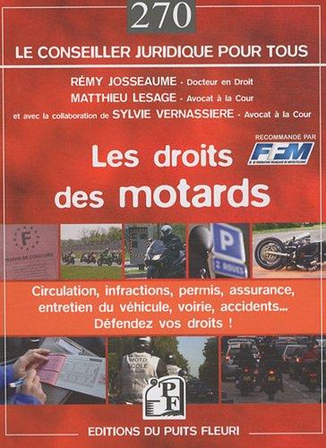 Les droits des motards: Circulation, infractions, permis, assurance, entretien du vhicule, voirie, accidents... Dfendez vos droits !