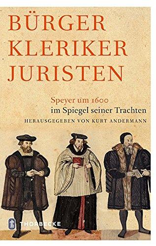 Bürger Kleriker Juristen: Speyer um 1600 im Spiegel seiner (Der Länder Trachten Europäischen)