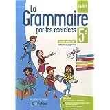 La grammaire par les exercices 5e: Cahier d'exercices