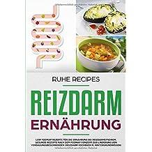 Reizdarm Ernährung: Low FODMAP Rezepte für die Ernährung bei Darmproblemen. Gesunde Rezepte nach dem FODMAP Konzept zur Linderung von Verdauungsbeschwerden (Reizdarm Kochbuch m. Hintergrundwissen)