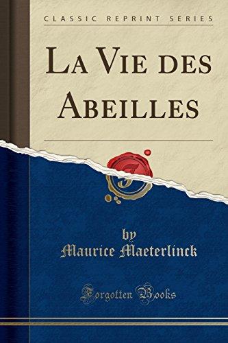 La Vie Des Abeilles (Classic Reprint) par Maurice Maeterlinck