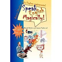 Parla l'inglese magicamente! Speak English Magically! [in bianco e nero]: Rilassati! Anche tu puoi imparare l'inglese adesso!