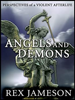 Angels and Demons: Perspectives of a Violent Afterlife by [Jameson, Rex]