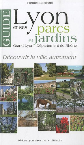 Guide de Lyon et ses parcs et jardins : Grand Lyon - Département du Rhône par Pierrick Eberhard