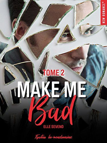 Make me bad, tome 2 De Elle Seveno
