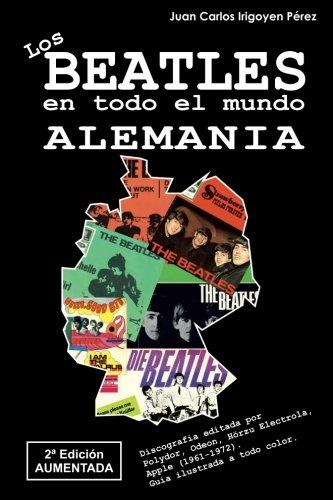 Los Beatles en todo el mundo: Alemania - 2ª Edición Aumentada: Discografía editada por Polydor, Odeon, Hörzu Electrola,  Apple (1961-1972). Guía ilustrada a todo color.: Volume 4