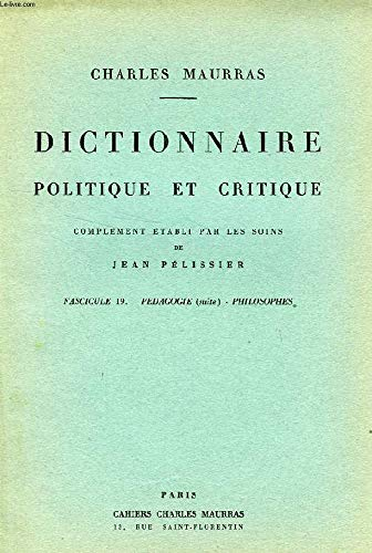 DICTIONNAIRE POLITIQUE ET CRITIQUE, FASC. 19, PEDAGOGIE (SUITE) - PHILOSOPHIES par PELISSIER JEAN MAURRAS CHARLES