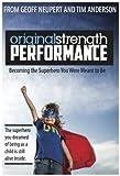 Original Strength Performance: Becoming The Superhero You Were Meant To Be (Original Stength Book 2)