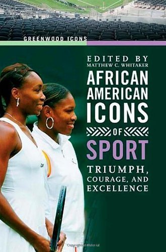 African American Icons of Sport: Triumph, Courage, and Excellence (Greenwood Icons) (2008-04-30)