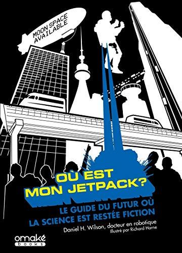 Où est mon Jetpack ? - Le guide du futur où la science est restée fiction par Daniel h. Wilson