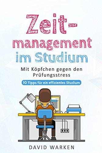 Zeitmanagement im Studium: Mit Köpfchen gegen den Prüfungsstress - 10 Tipps für ein effizientes Studium (1a Studienratgeber 2)