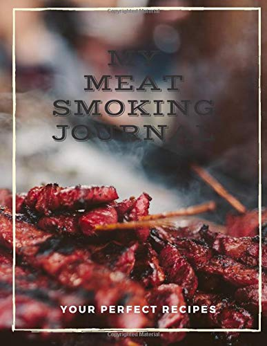"My Meat Smoking Journal: Your Perfect Recipes: Marinade Rub Mop Baste Notes - Keep Record Of your Barbecue Result & Achieve Perfection - Large Size 8.5"" x 11"""