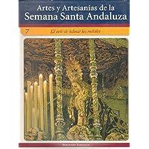 ARTES Y ARTESANIAS DE LA SEMANA SANTA ANDALUZA Nº 7 EL ARTE DE LABRAR LOS METALES