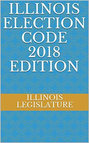 ILLINOIS ELECTION CODE 2018 EDITION (English Edition)