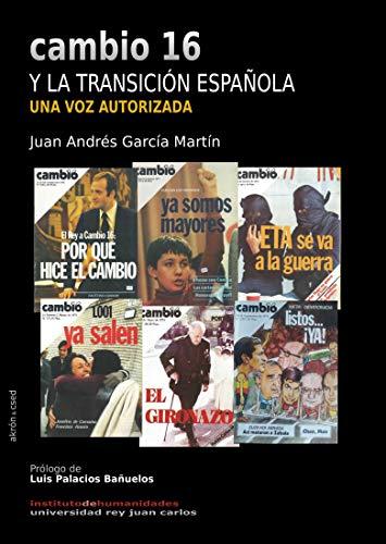 CAMBIO16 Y LA TRANSICIÓN ESPAÑOLA: UNA VOZ AUTORIZADA por Juan García Martín