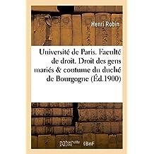 Université de Paris. Faculté de droit. Le Droit des gens mariés & la coutume du duché de Bourgogne