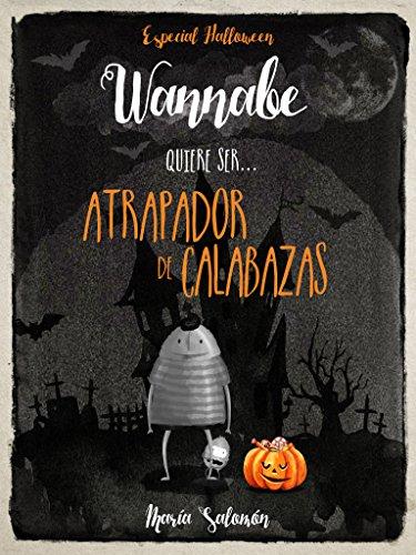 Wannabe quiere ser... Atrapador de Calabazas (Spanish Edition)