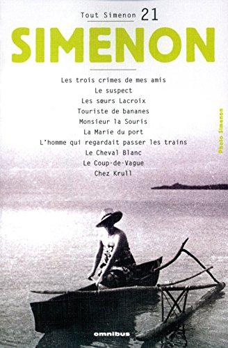 Tout Simenon 21: Le Suspect/Le Cheval Blanc/Chez Krull Etc par Georges Simenon
