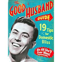 The Good Husband Guide: 19 Rules for Keeping Your Wife Satisifed: 19 Rules for Keeping Your Wife Satisfied