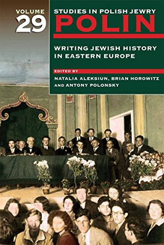 polin-studies-in-polish-jewry-volume-29-writing-jewish-history-in-eastern-europe